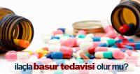 ilaçla basur tedavisi